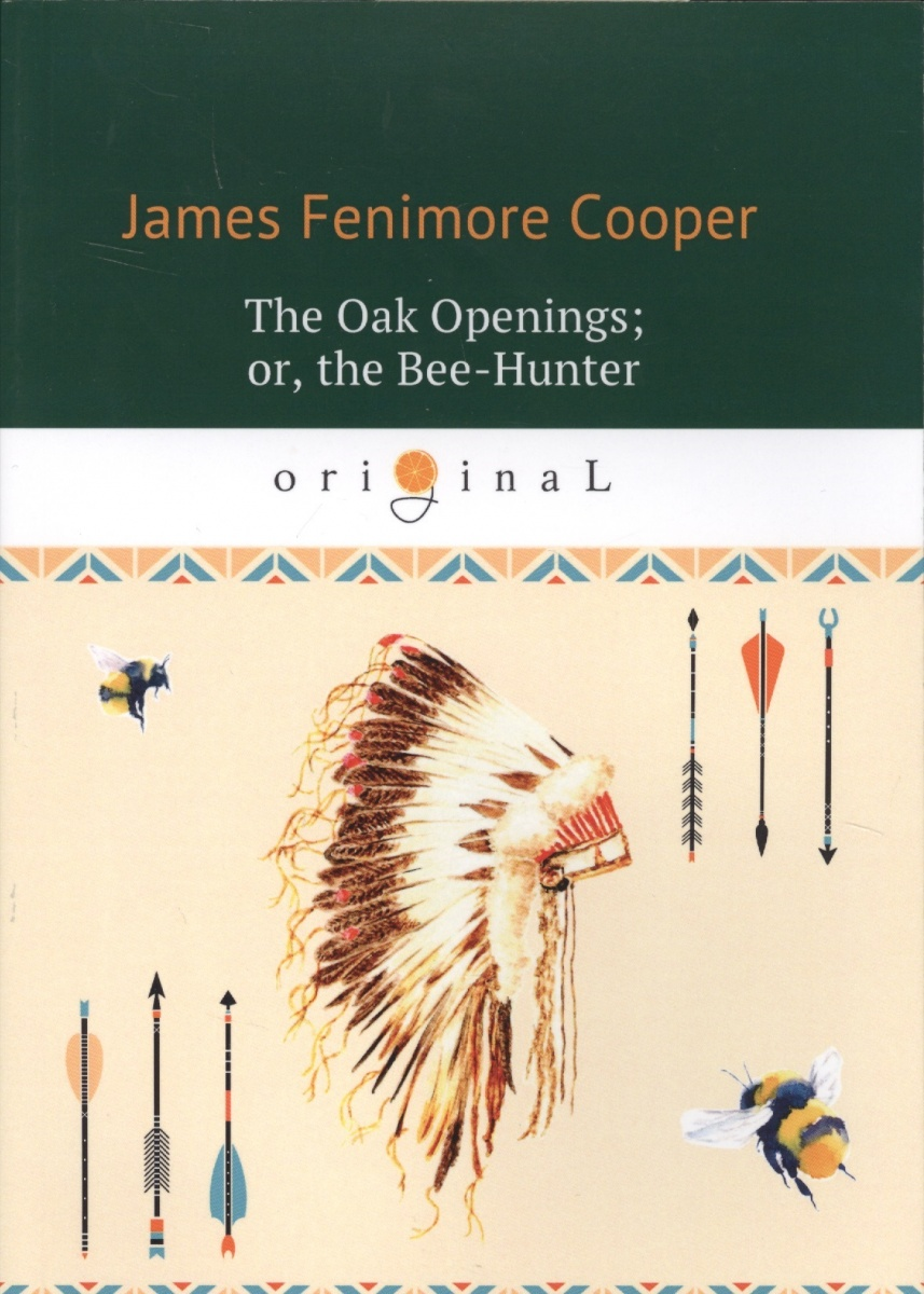 Cooper J.F. The Oak Openings or, the Bee-Hunter j f cooper the oak openings or the bee hunter