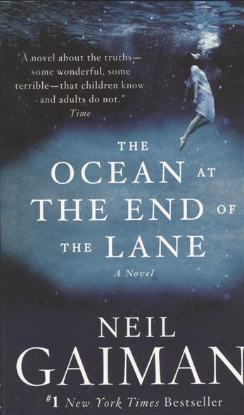 The Ocean at the End of the Lane. A Novel