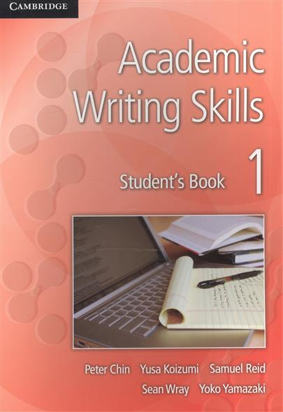 Chin P., Koizumi Y., Reid S., Wray S., Yamazaki Y. Academic Writing Skills 1. Student`s Book objective ielts advanced student s book with cd rom