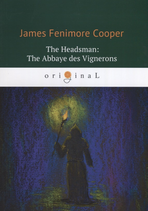 Cooper J. The Headsman: The Abbaye des Vignerons / Палач, или Аббатство виноградарей cooper j the red rover