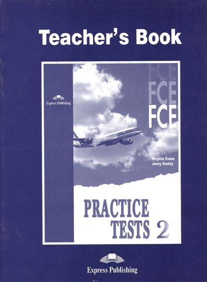 Evans V., Dooley J. FCE Practice Tests 2. Teacher`s Book. Книга для учителя evans v dooley j enterprise 2 grammar teacher s book грамматический справочник