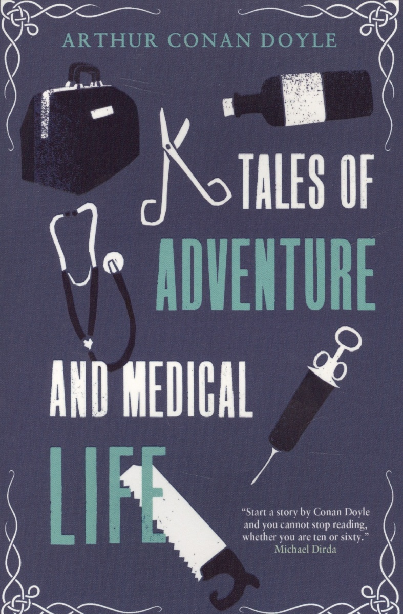 Doyle A. Tales of Adventure and Medical Life insatiable tales from a life of delicious excess