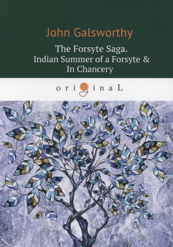 Galsworthy J. The Forsyte Saga. Indian Summer of a Forsyte & In Сhancery. Volume II the forsyte saga in chancery