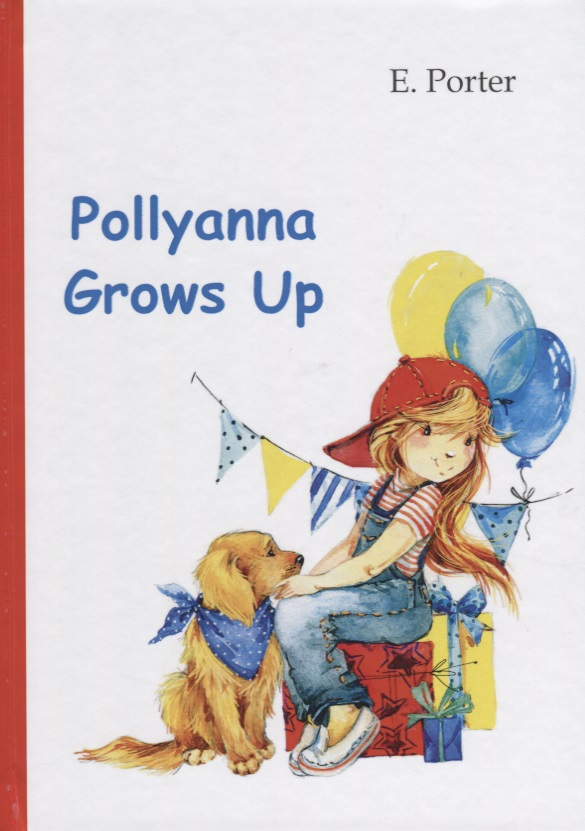 Porter E. Pollyanna Grows Up porter e pollyanna