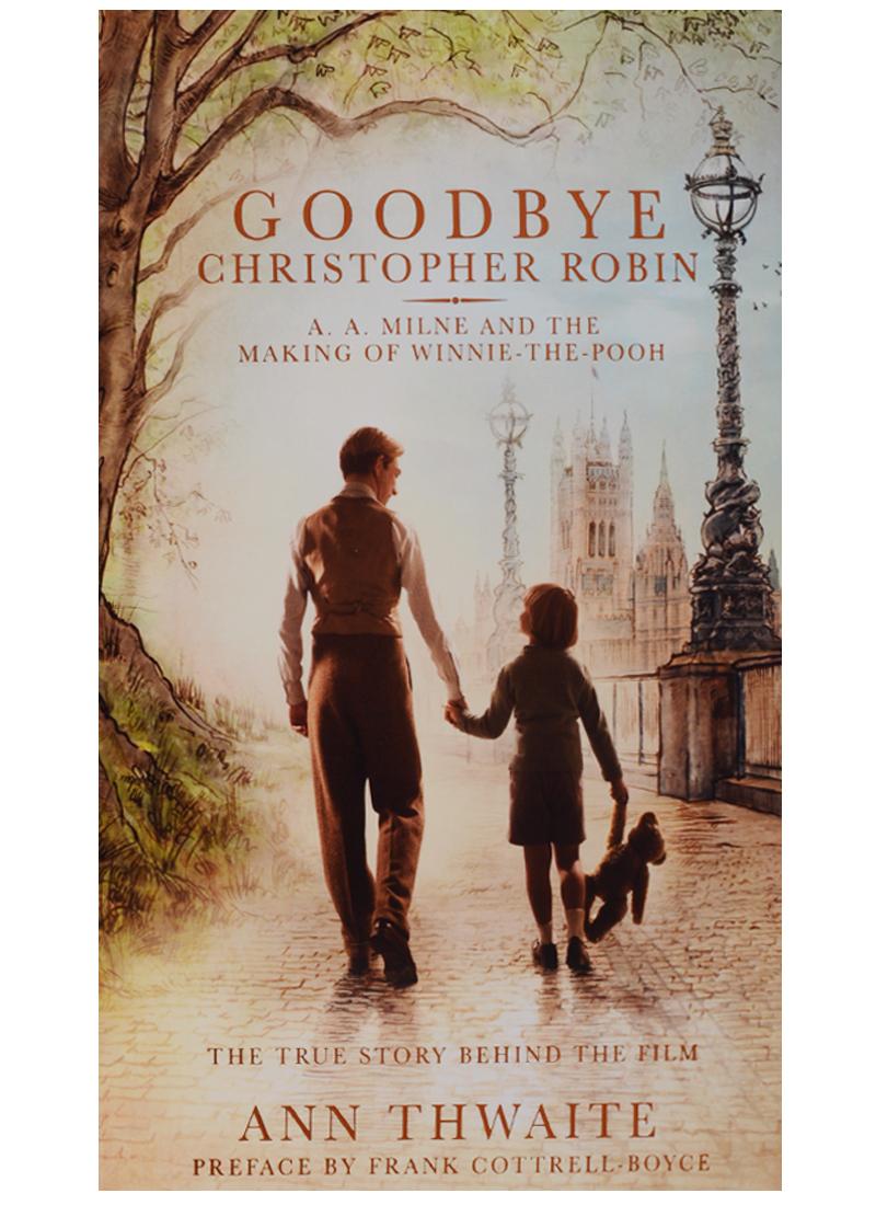 ThwaiteA. Goodbye Christopher Robin never say goodbye