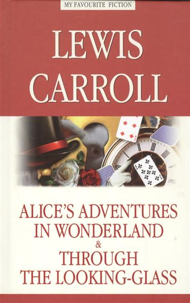 Carroll L. Alice's Adventures in Wonderland & Through the Looking-Glass = Алиса в Стране Чудес. Алиса в Зазеркалье