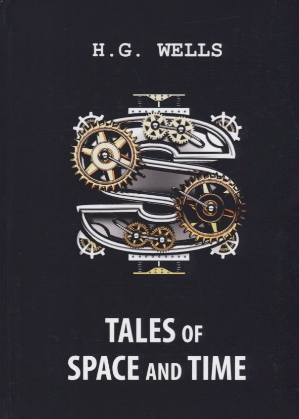Wells H. Tales of Space and Time