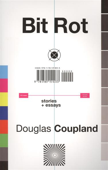 Coupland D. Bit Rot. Short Stories + Essays ISBN: 9781785151033
