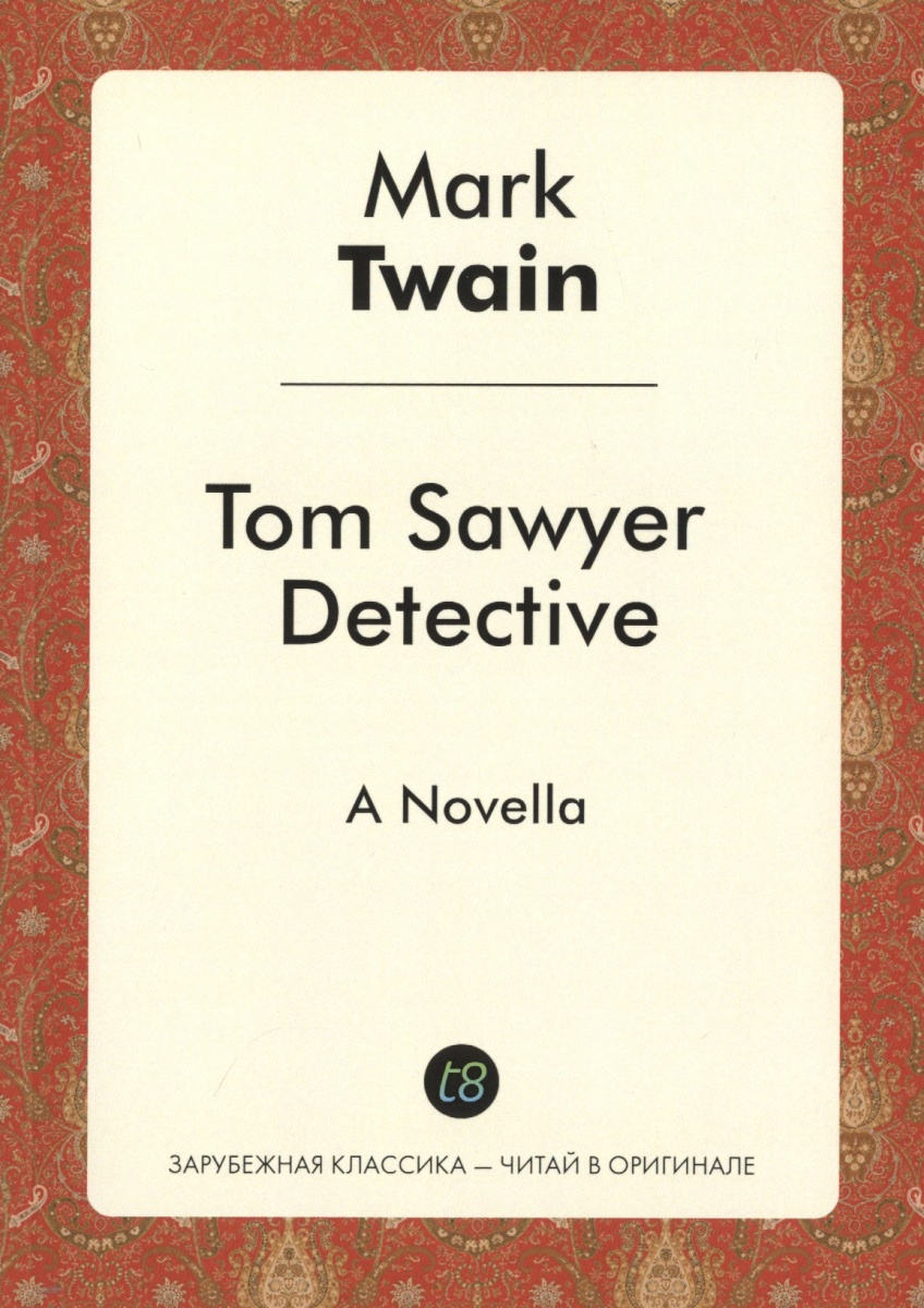 Twain M. Tom Sawyer Detective mark twain the adventures of tom sawyer