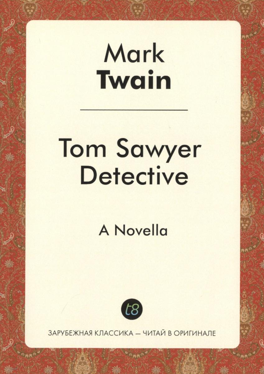 Twain M. Tom Sawyer Detective twain m tom sawyer aboard isbn 1 582 18335 х
