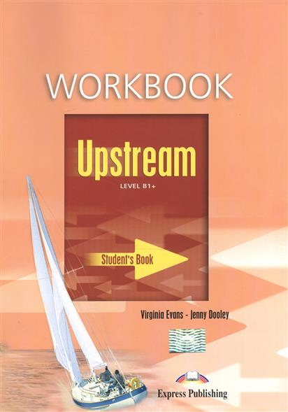 Evans V., Dooley J. Upstream B1+ Intermediate. Workbook evans v upstream c1 advanced workbook revised рабочая тетрадь