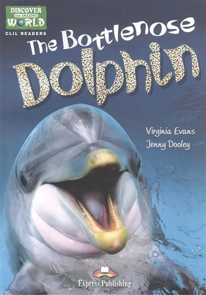 Evans V., Gray E. The Bottlenose Dolphin. Level A1/A2. Книга для чтения gray e evans v welcome 2 pupil s book workbook