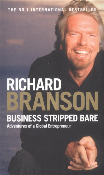 Branson R. Business Stripped Bare. Adventures of a Global Entrepreneur global intermediate business eworkbook
