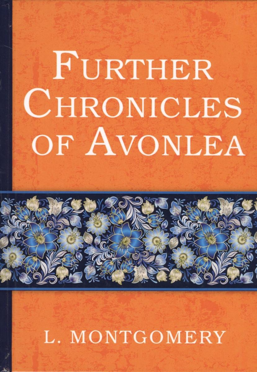 Montgomery L. Further Chronicles of Avonlea. Книга на английском языке tolstoy l anna karenina книга на английском языке