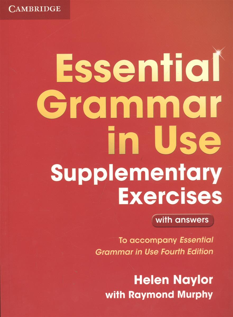 Naylor H., Murphy R. Essential Grammar in Use Supplementary Exercises. With Answers. To Accompany Essential Grammar in Use Fourth Edition murphy r essential grammar in use a self study reference and practice book for elementary learners of english fourth edition with answers and ebook