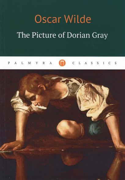 Wilde O. The Picture of Dorian Gray ISBN: 9785521001675 wilde o the picture of dorian gray