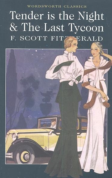 Fitzgerald F. Tender is the Night The Last Tycoon fitzgerald the love of the last tycoon