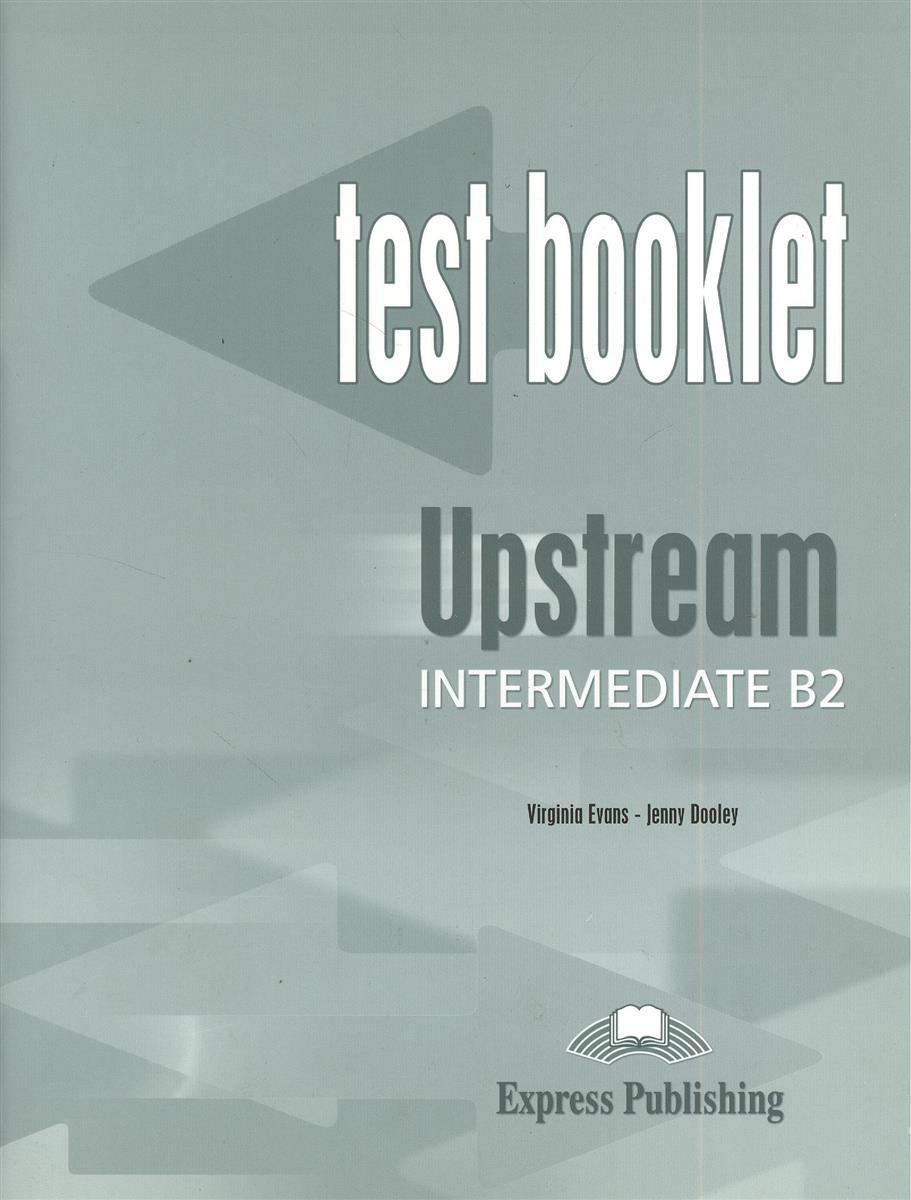 Evans V., Dooley J. Upstream B2 Intermediate. Test Booklet все цены