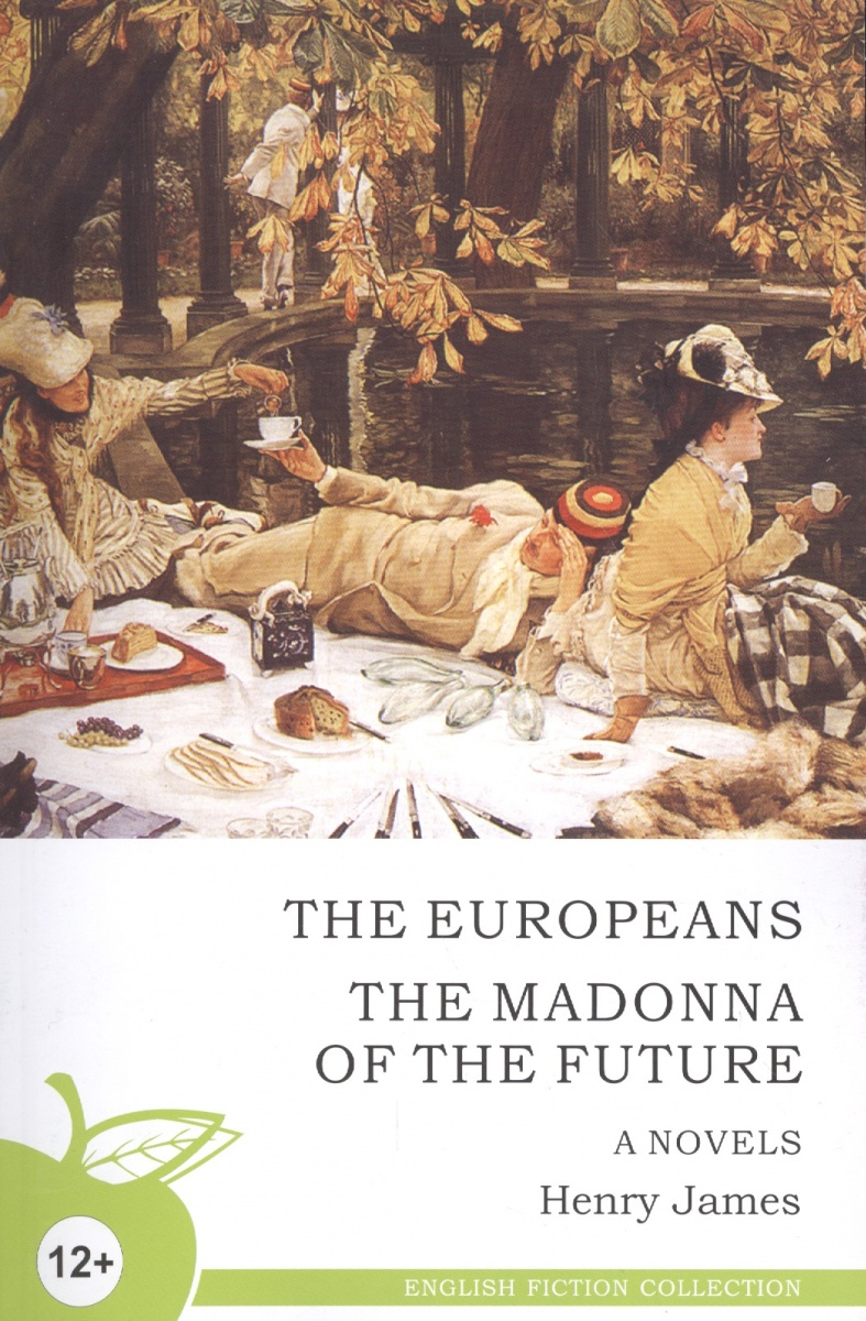 The europeans. The Madonna of the future. Novels / Новеллы