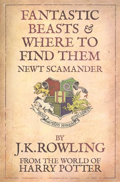 Rowling J. Fantastic Beasts & Where to Find Them. Newt Scamander