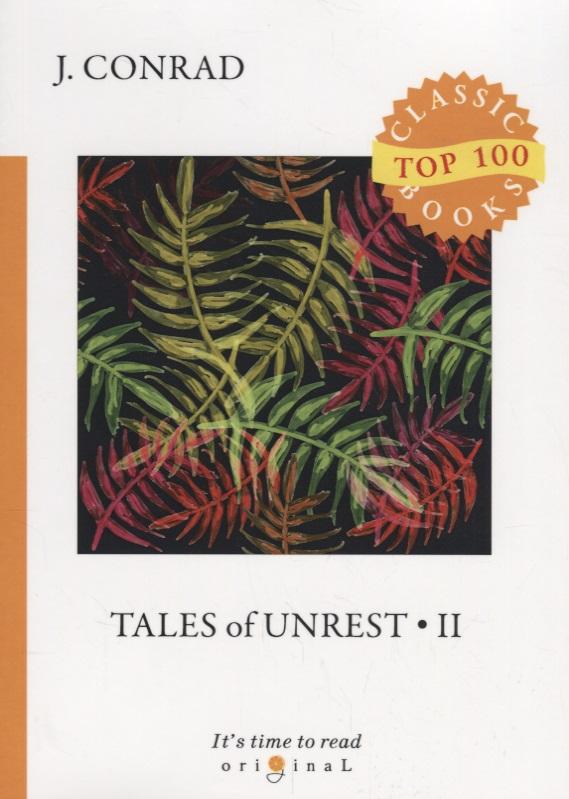 Conrad J. Tales of Unrest II conrad j tales of unrest 2 рассказы о непокое 2 на англ яз conrad j