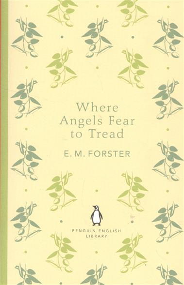 Forster E. Where Angels Fear to Tread nothing to fear