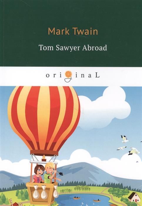 Twain M. Tom Sawyer Abroad twain m tom sawyer aboard isbn 1 582 18335 х