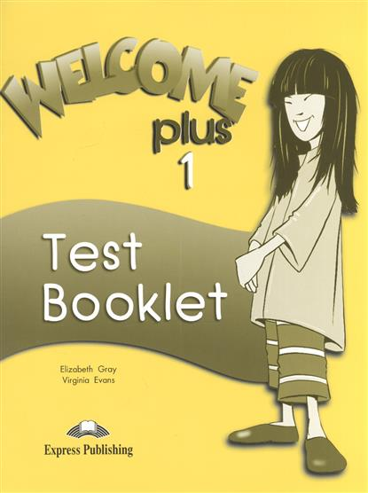 Gray E., Evans V. Welcome Plus 1. Test Booklet gray e evans v welcome 2 pupil s book workbook