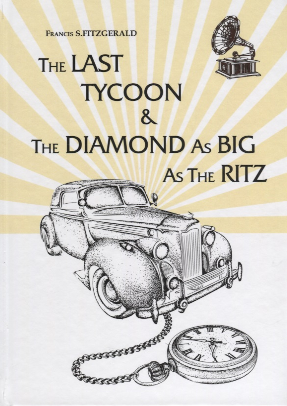 Fitzgerald F. The Last Tycoon & The Diamond As Big As The Ritz heart goes last the