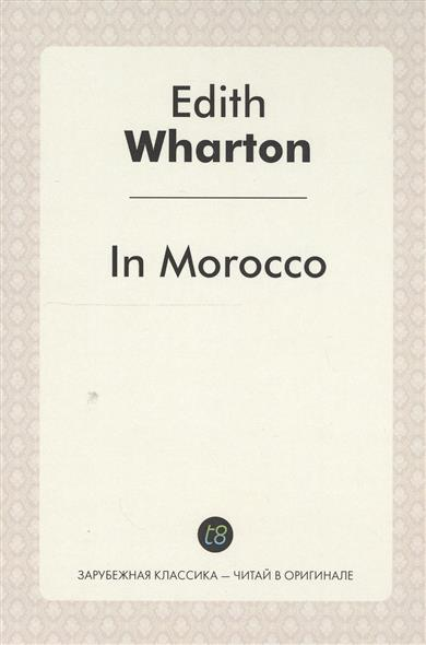 Wharton E. In Morocco. Edition in English = В Морокко. Издание на английском языке vacuum cleaner plumbing hose straw corrugated tube general xtw 700 xtw 800 xtw 60d xtw 80