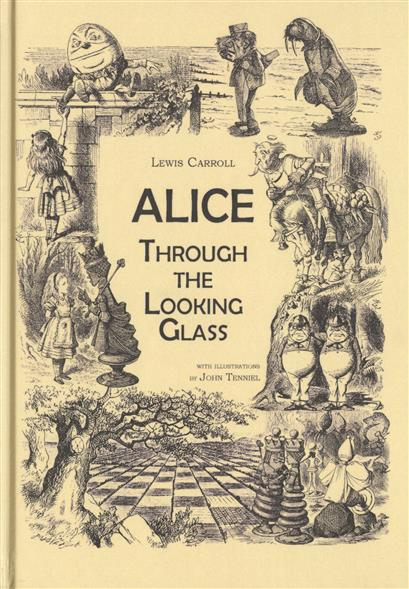 Carroll L. Alice. Through the Looking-Glass alice through the looking glass