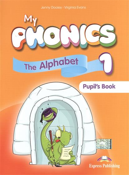 Evans V., Dooley J. My Phonics 1. The Alpabet. Pupil's Book dooley j evans v fairyland 2 activity book рабочая тетрадь