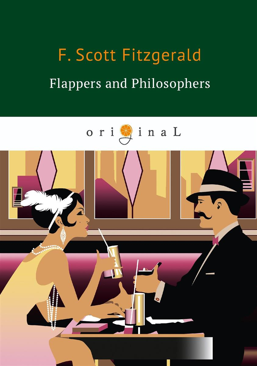 Fitzgerald F. Flappers and Philosophers / Эмансипированные и глубокомысленные f scott fitzgerald novels and stories 1920 1922