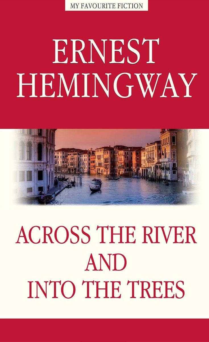Hemingway E. Across the River and into the Trees / За рекой, в тени деревьев. Книга на английском языке beautiful winter river and trees print bath decor shower curtain
