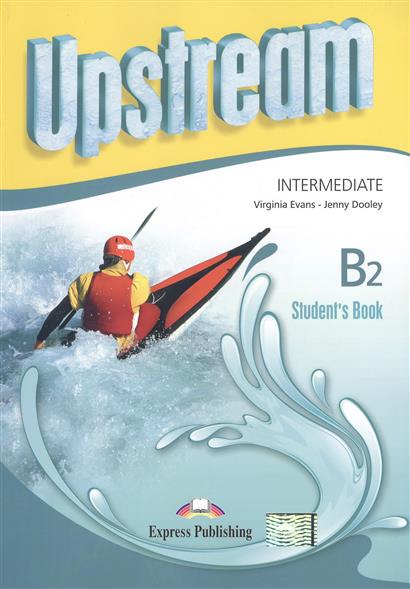 Evans V., Dooley J. Upstream Intermediate B2. Student's Book dooley j evans v enterprise 4 teacher s book intermediate