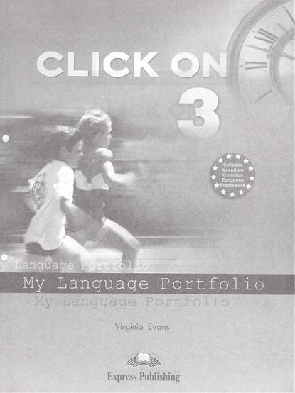 Evans V. Click On 3. My Language Portfolio evans v o sullivan n click on 3 student s book учебник
