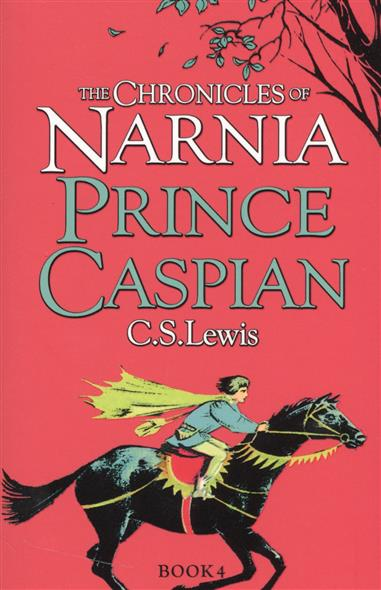Lewis C. Prince Caspian. The Chronicles of Narnia. Book 4 the chronicles of narnia horse and his boy