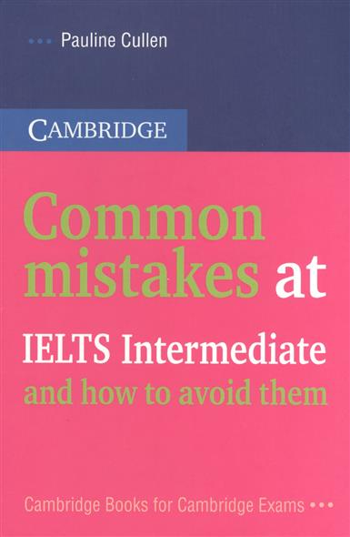 Cullen P. Common mistakes at IELTS Intermediate and how to avoid them полина каллен common mistakes at ielts intermediate… and how to avoid them