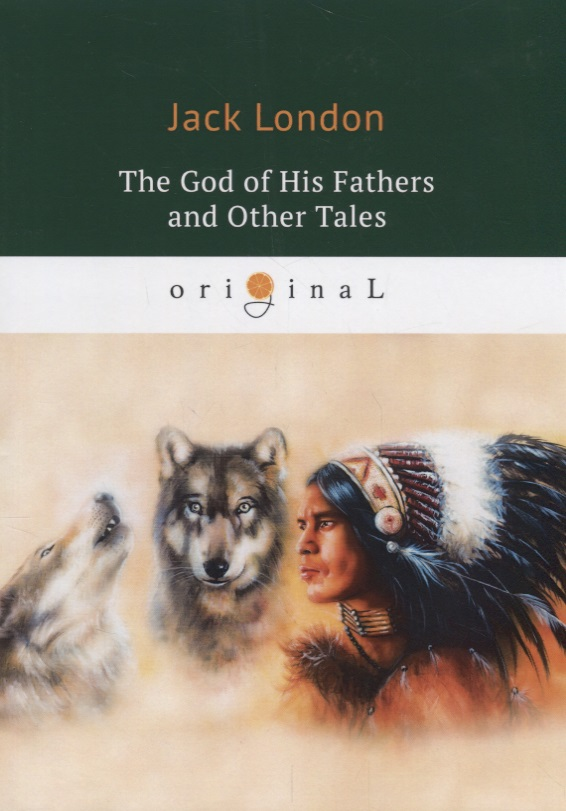 London J. The God of His Fathers and Other Tales