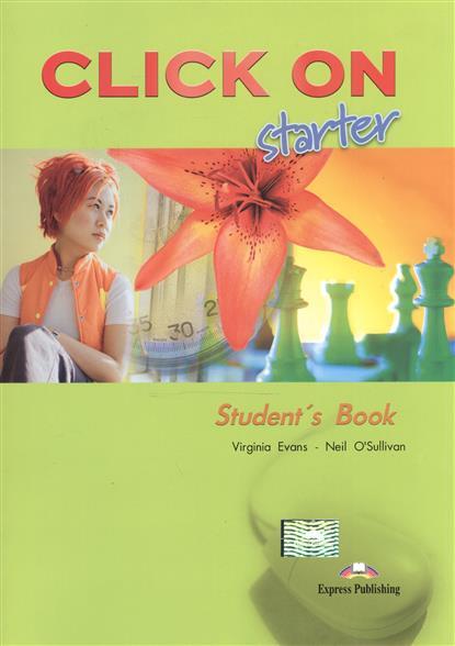 Evans V., O'Sullivan N. Click on Starter. Student`s Book evans v new round up starter teacher's book грамматика английского языка russian edition with audio cd