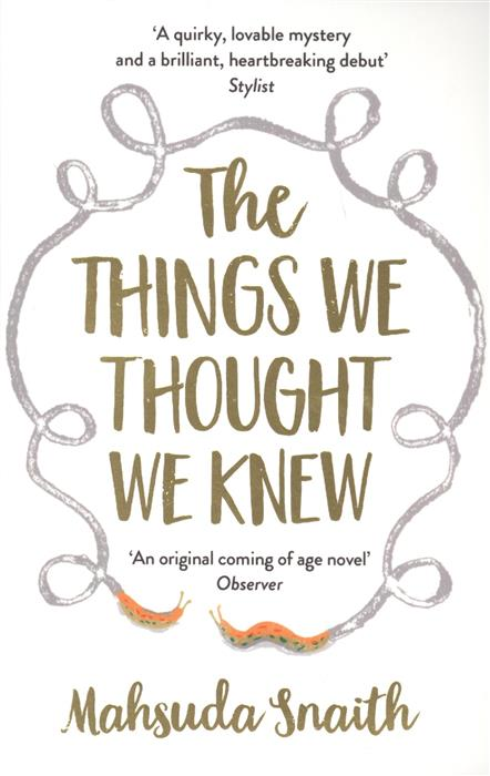 Snaith M. The Things We Thought We Knew we