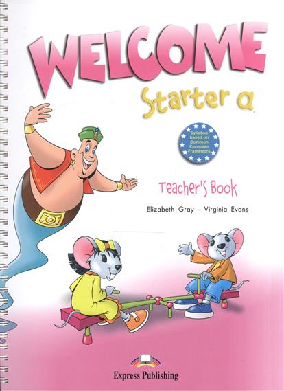Evans V., Gray E. Welcome Starter a. Teacher's Book (with posters). Книга для учителя с постерами gray e evans v welcome starter b activity book