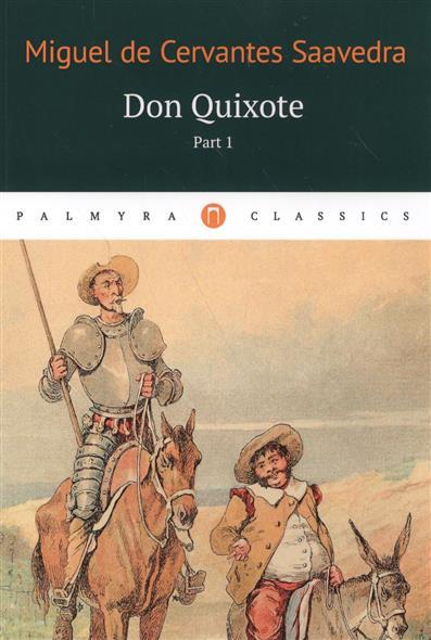 Cervantes Saavedra de M. Don Quixote. Part 1 de cervantes saavedra miguel две новеллы dos novelas на исп яз