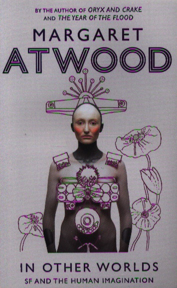 Atwood M. In Other Worlds. SF and the Human Imagination ISBN: 9781844087556 imagination