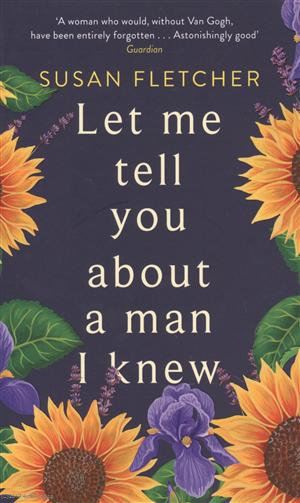 Fletcher S. Let Me Tell You About A Man I Knew don t let me go