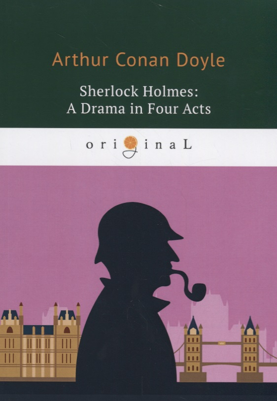Doyle A. Sherlock Holmes: A Drama in Four Acts