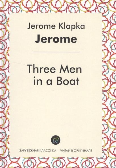 Jerome K. Three Men in a Boat. Роман на английском языке цены онлайн