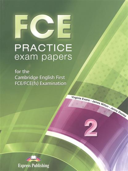 Evans V., Dooley J., Milton J. FCE Practice Exam Papers 2 for the Cambridge English First FCE/FCE(fs) Examination milton j blake b evans v a good turn of phrase advanced practice in phrasal verbs and prepositional phrases