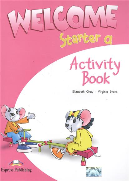 Gray E., Evans V. Welcome Starter a. Activity Book. Рабочая тетрадь welcome starter a class cd для занятий в классе cd
