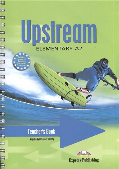 Dooley J., Evans V. Upstream A2 Elementary. Teacher's Book ISBN: 9781845587604 evans v dooley j upstream elementary a2 student s book workbook
